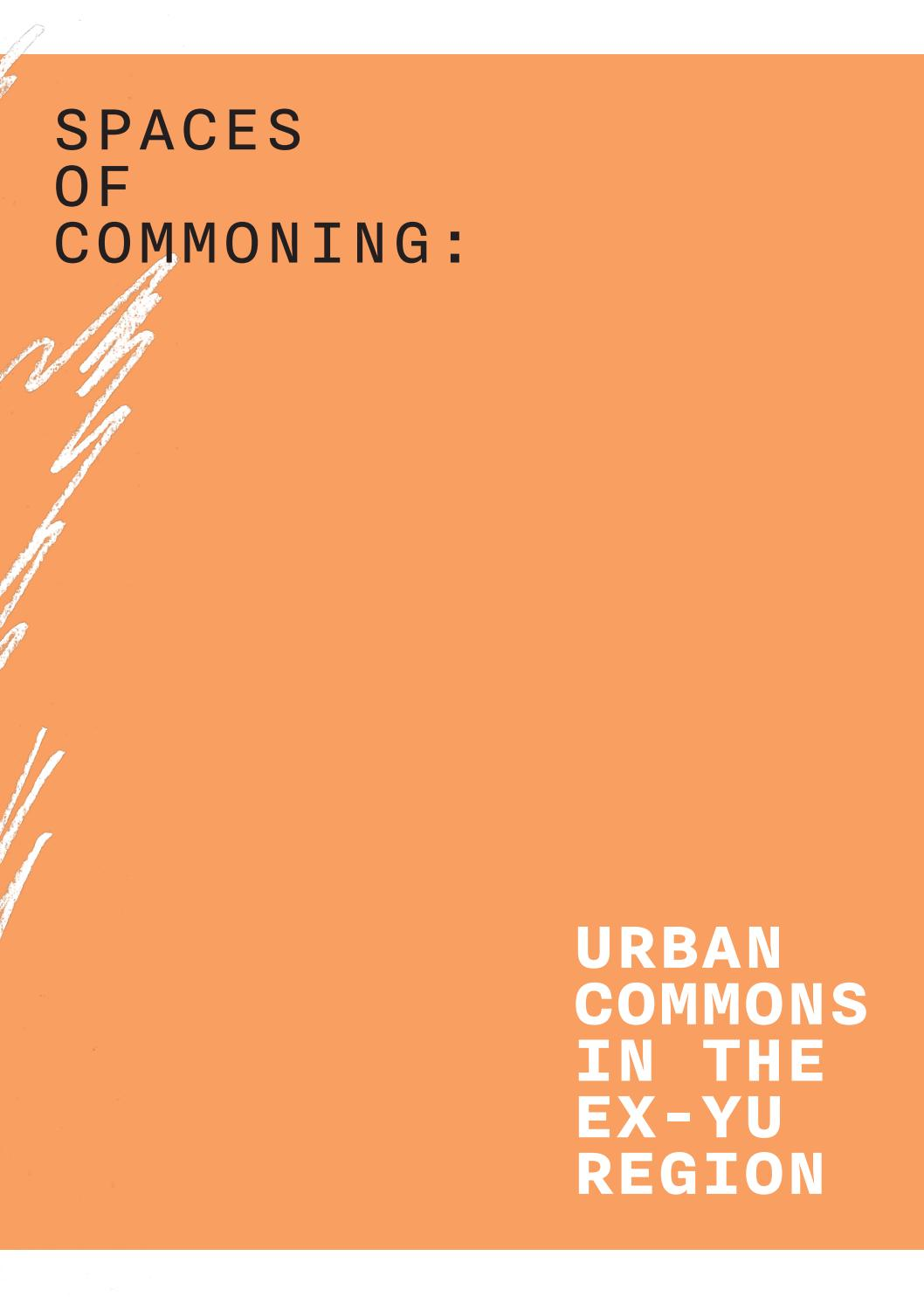 SPACES OF COMMONING: URBAN COMMONS IN THE EX-YU REGION